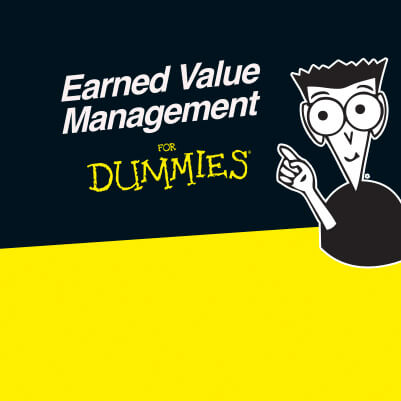 Earned Value Management for Dummies
