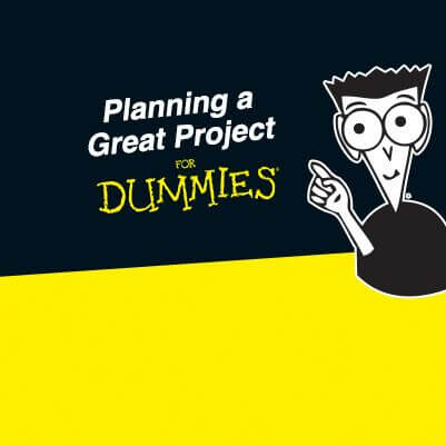 Planning a Great Project for Dummies