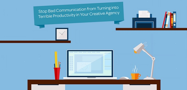 Stop bad communication from turning into terrible productivity in your creative agency
